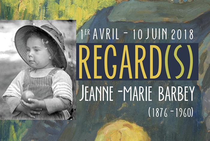 AU MUSÉE DU 1ER AVRIL AU 10 JUIN 2018 : EXPOSITION « REGARD(S). JEANNE-MARIE BARBEY (1876-1960) »